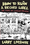 How To Ru(i)n A Record Label, The Story of Lookout Records, Paperback Book